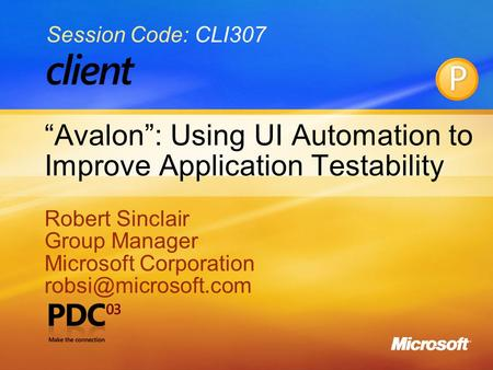 """Avalon"": Using UI Automation to Improve Application Testability Robert Sinclair Group Manager Microsoft Corporation Robert Sinclair."