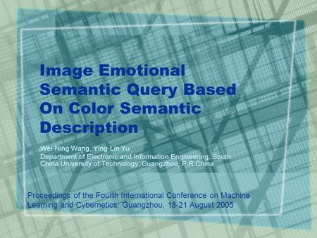 Image Emotional Semantic Query Based On Color Semantic Description Wei-Ning Wang, Ying-Lin Yu Department of Electronic and Information Engineering, South.