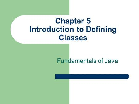 Chapter 5 Introduction to Defining Classes Fundamentals of Java.