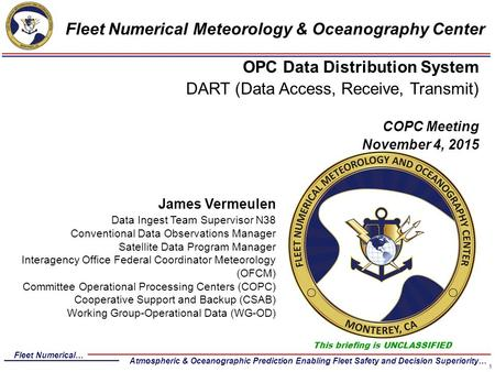 Fleet Numerical… Atmospheric & Oceanographic Prediction Enabling Fleet Safety and Decision Superiority… Fleet Numerical Meteorology & Oceanography Center.