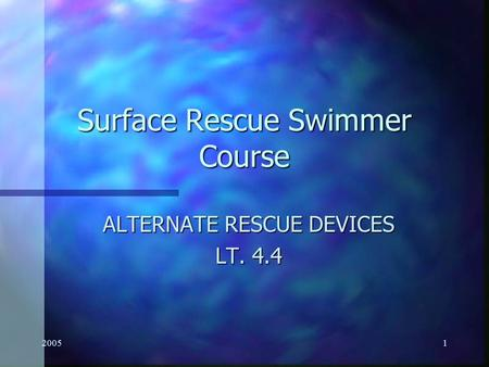 20051 Surface Rescue Swimmer Course ALTERNATE RESCUE DEVICES LT. 4.4.