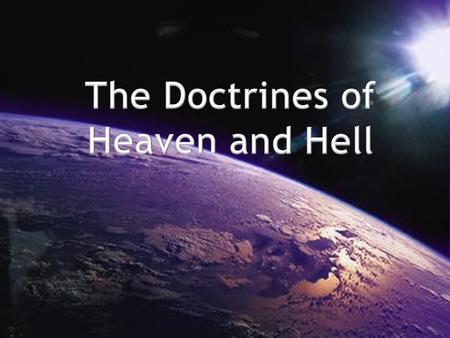 The Doctrines of Heaven and Hell I. What happens to people when they die? A. At death, the body of every man, woman and child goes to the grave to await.