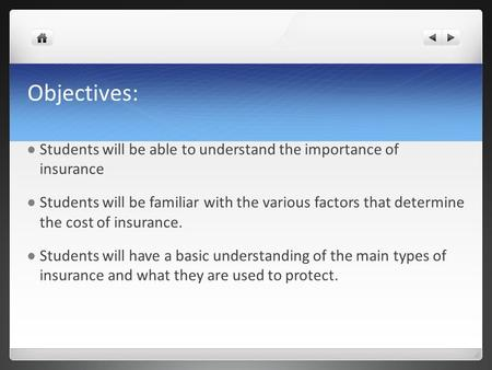 Objectives: Students will be able to understand the importance of insurance Students will be familiar with the various factors that determine the cost.