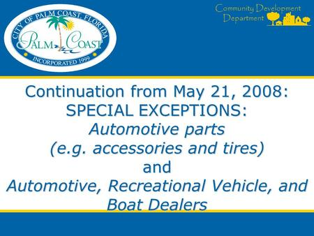 Community Development Department Continuation from May 21, 2008: SPECIAL EXCEPTIONS: Automotive parts (e.g. accessories and tires) and Automotive, Recreational.