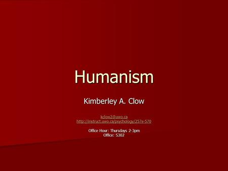 Humanism Kimberley A. Clow  Office Hour: Thursdays 2-3pm Office: S302.