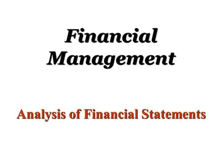 Financial Management Analysis of Financial Statements.