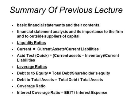 Summary Of Previous Lecture  basic financial statements and their contents.  financial statement analysis and its importance to the firm and to outside.