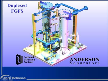 Duplexed FGFS. Engineered Systems Engineered Products Filtration Services National Filtration Systems, Inc. HYCOA Anderson Separators Divisions of The.