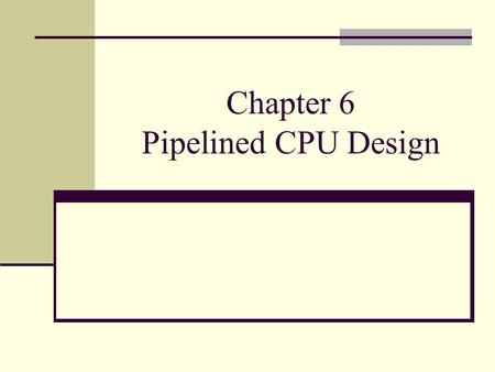 Chapter 6 Pipelined CPU Design. Spring 2005 ELEC 5200/6200 From Patterson/Hennessey Slides Pipelined operation – laundry analogy Text Fig. 6.1.