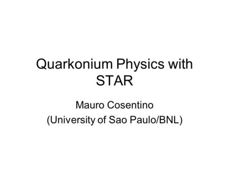 Quarkonium Physics with STAR Mauro Cosentino (University of Sao Paulo/BNL)