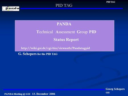 PANDA GSI 13. December 2006 PID TAG Georg Schepers PANDA Technical Assessment Group PID Status Report G. Schepers for the PID TAG GSI PID TAG.