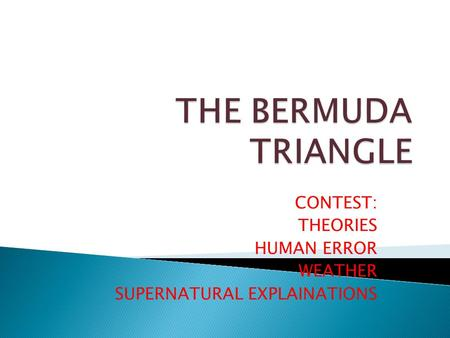 CONTEST: THEORIES HUMAN ERROR WEATHER SUPERNATURAL EXPLAINATIONS.