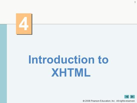  2008 Pearson Education, Inc. All rights reserved. 1 4 4 Introduction to XHTML.