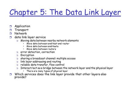 Chapter 5: The Data Link Layer r Application r Transport r <strong>Network</strong> r data link layer service m Moving data between nearby <strong>network</strong> elements Move data between.