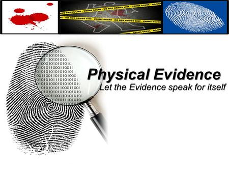 Physical Evidence Let the Evidence speak for itself.