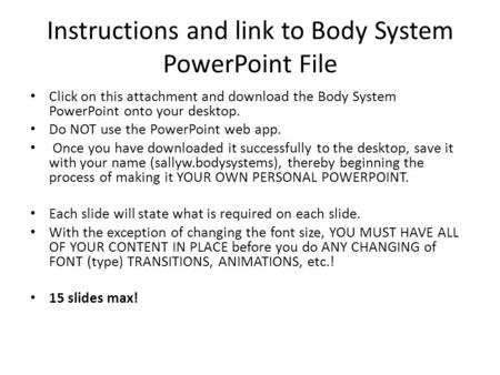 Instructions and link to Body System PowerPoint File Click on this attachment and download the Body System PowerPoint onto your desktop. Do NOT use the.