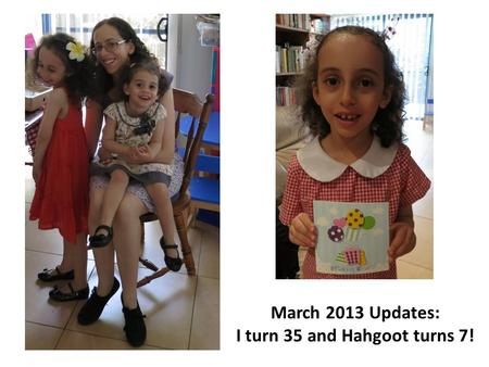 March 2013 Updates: I turn 35 and Hahgoot turns 7!
