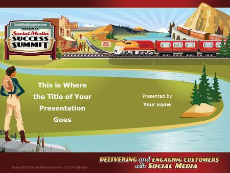 This is Where the Title of Your Presentation Goes Presented by Your name Design ©2014 Social Media Examiner Do NOT distribute.