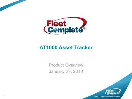 Www.completeinnovations.com AT1000 Asset Tracker Product Overview January 23, 2013 1.