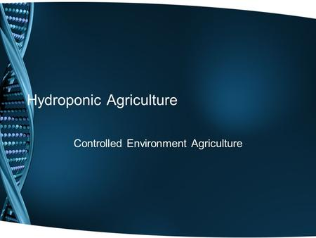 Hydroponic Agriculture Controlled Environment Agriculture.