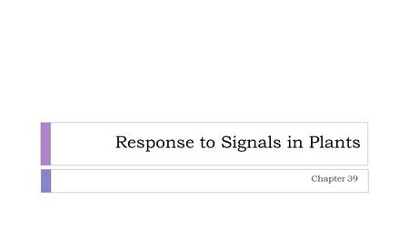Response to Signals in Plants Chapter 39. Signal Transduction Pathway 1. Receptors receive a stimulus and activate the secondary messengers 2. Secondary.