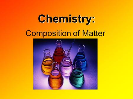 Chemistry: Composition of Matter. Matter Anything that occupies space and mass Mass: amount of matter in an object Mass ≠ Weight Chemical changes are.