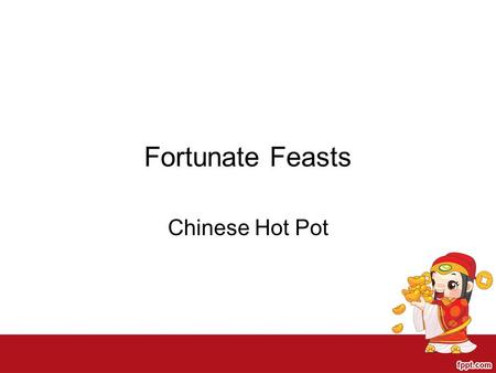 Fortunate Feasts Chinese Hot Pot. History Chinese hot pot has been around for more than 1000 years. It started in Northern China and eventually became.