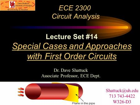 ECE 2300 Circuit Analysis Dr. Dave Shattuck Associate Professor, ECE Dept. Lecture Set #14 Special Cases and Approaches with First Order Circuits