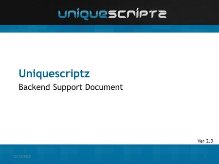 12/14/20151 Uniquescriptz Backend Support Document Ver 2.0.