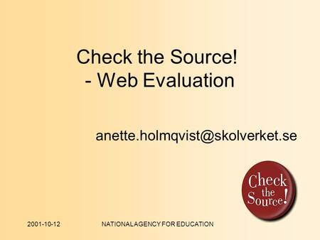 2001-10-12NATIONAL AGENCY FOR EDUCATION Check the Source! - Web Evaluation