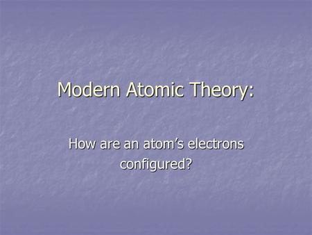 Modern Atomic Theory: How are an atom's electrons configured?