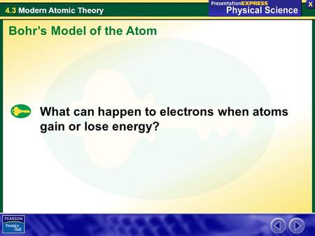 4.3 Modern Atomic Theory What can happen to electrons when atoms gain or lose energy? Bohr's Model of the Atom.