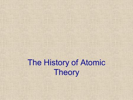 The History of Atomic Theory. Democritus Greek philosopher 2400 years ago The Atom Could matter be divided into smaller and smaller pieces forever? Or.