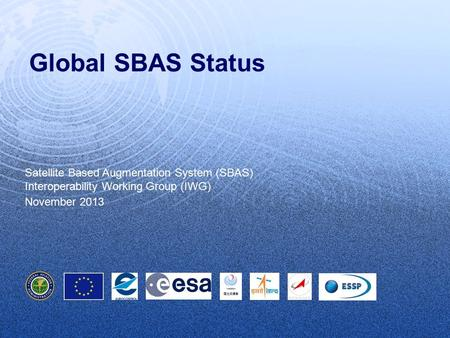 Global SBAS Status Satellite Based Augmentation System (SBAS) Interoperability Working Group (IWG) November 2013.