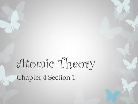 Atomic Theory Chapter 4 Section 1. Standards  Imbedded Inquiry  Recognize that science is a progressive endeavor that reevaluates and extends what is.