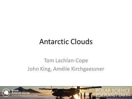 Antarctic Clouds Tom Lachlan-Cope John King, Amélie Kirchgaessner.