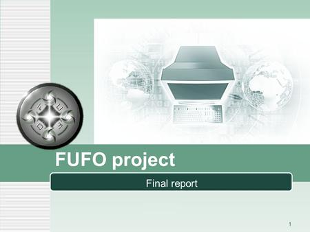 LOGO FUFO project Final report 1. LOGO Contents Introduction 1 Hardware & Software 2 Algorithms 3 Experiments and results 4 2 Conclusion 5.