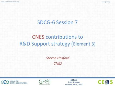 Www.earthobservations.org www.gfoi.org SDCG-6 Oslo, Norway October 22-24, 2014 SDCG-6 Session 7 CNES contributions to R&D Support strategy ( Element 3)