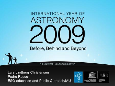 Before, Behind and Beyond Lars Lindberg Christensen Pedro Russo ESO education and Public Outreach/IAU.