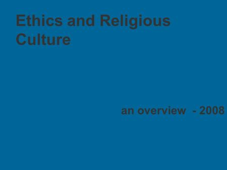 Ethics and Religious Culture an overview - 2008. Agenda a little background activities program overview the teacher's role questions resources.