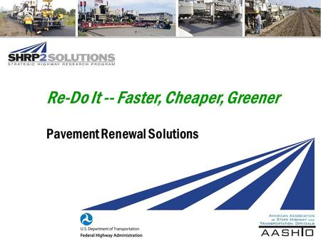 Re-Do It -- Faster, Cheaper, Greener Pavement Renewal Solutions.