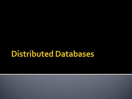  Parallel databases  Architecture  Query evaluation  Query optimization  Distributed databases  Architectures  Data storage  Catalog management.