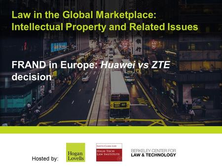 Law in the Global Marketplace: Intellectual Property and Related Issues Hosted by: FRAND in Europe: Huawei vs ZTE decision.
