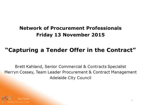 "Network of Procurement Professionals Friday 13 November 2015 ""Capturing a Tender Offer in the Contract"" Brett Kahland, Senior Commercial & Contracts Specialist."