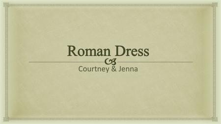 Roman Dress Courtney & Jenna.