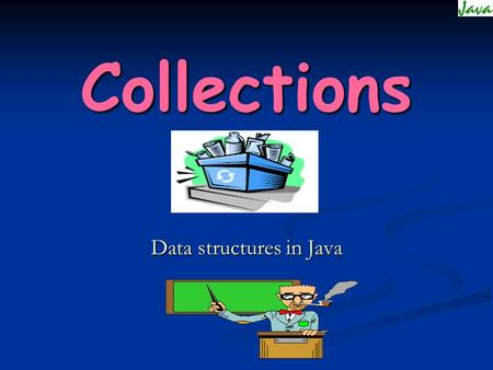 "Collections Data structures in Java. OBJECTIVE "" WHEN TO USE WHICH DATA STRUCTURE "" D e b u g."