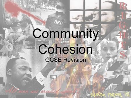 Community Cohesion GCSE Revision. Community Cohesion: Key Words community cohesion a common vision and shared sense of belonging for all groups in society.