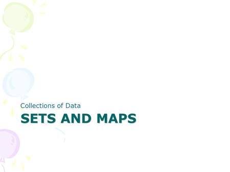 SETS AND MAPS Collections of Data. Advanced Data Structures Often referred to as the Java Collections Framework…. Set and map data types Hash tables Binary.