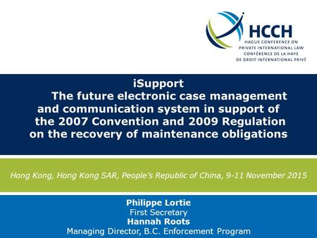 ISupport The future electronic case management and communication system in support of the 2007 Convention and 2009 Regulation on the recovery of maintenance.