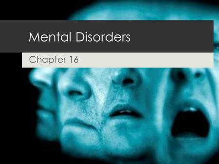 Mental Disorders Chapter 16. Problems in Identifying Mental Disorders  MENTAL DISORDER: a disturbance in a person's emotions, thought processes, or behavior.